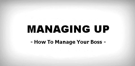 Managing-Up-How-to-Manage-Your-Boss-474x234